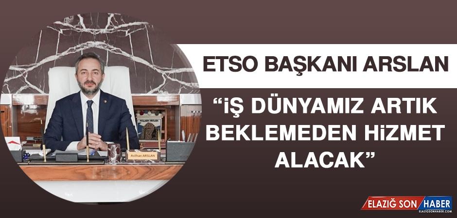 ETSO Başkanı Arslan: İş Dünyamız Artık Beklemeden Hizmet Alacak