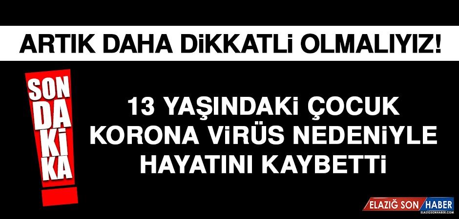 13 Yaşındaki Çocuk Korona Virüs Nedeniyle Hayatını Kaybetti