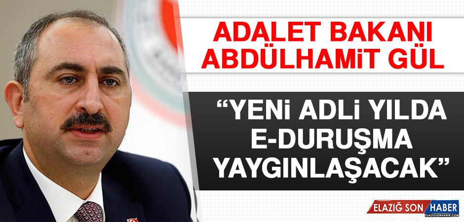 Adalet Bakanı Abdülhamit Gül: Yeni Adli Yılda E-Duruşma Yaygınlaşacak