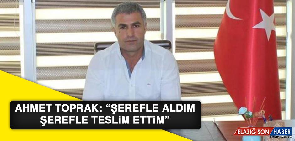 """Ahmet Toprak: """"Şerefle aldım, şerefle teslim ettim"""""""