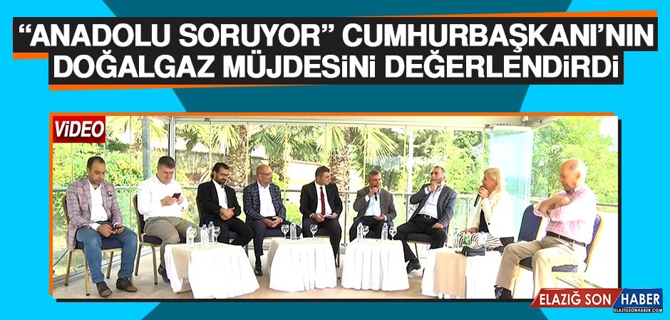 """""""Anadolu Soruyor"""" Cumhurbaşkanının Doğalgaz Müjdesini Değerlendirdi"""