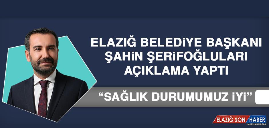 Elazığ Belediye Başkanı Şahin Şerifoğluları Açıklama Yaptı