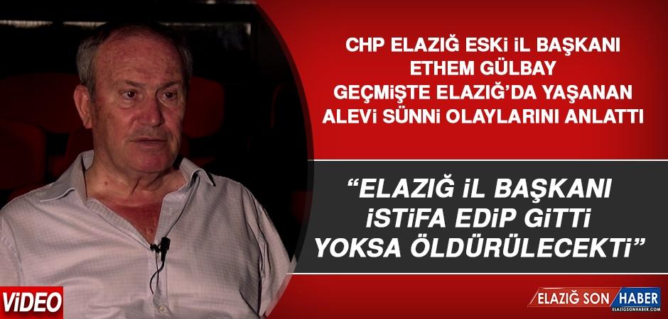 """Ethem Gülbay, """"Elazığ'da Tam Bir İç Savaş Vardı"""""""