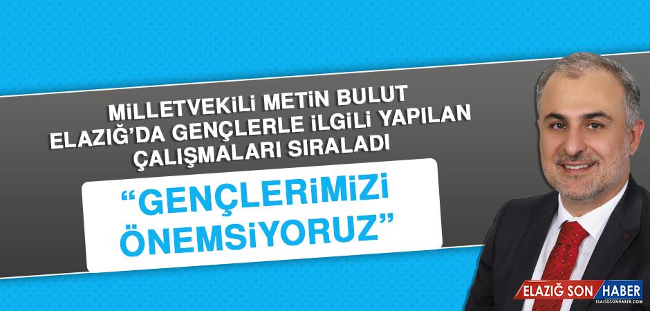 Milletvekili Bulut, Elazığ'da Gençlerle İlgili Yapılan Çalışmaları Açıkladı