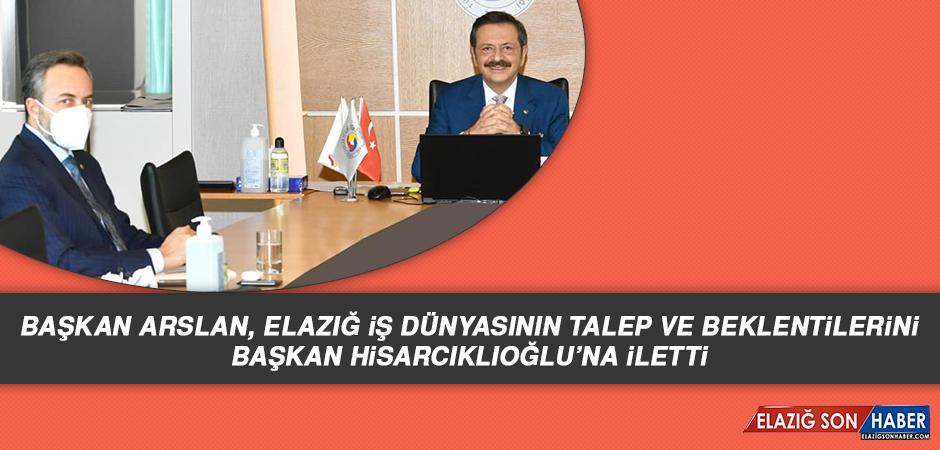 Başkan Arslan, Elazığ İş Dünyasının Talep ve Beklentilerini İletti