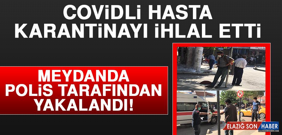 Covidli Hasta, Karantinayı İhlal Etti, Meydanda Polis Tarafından Yakalandı!