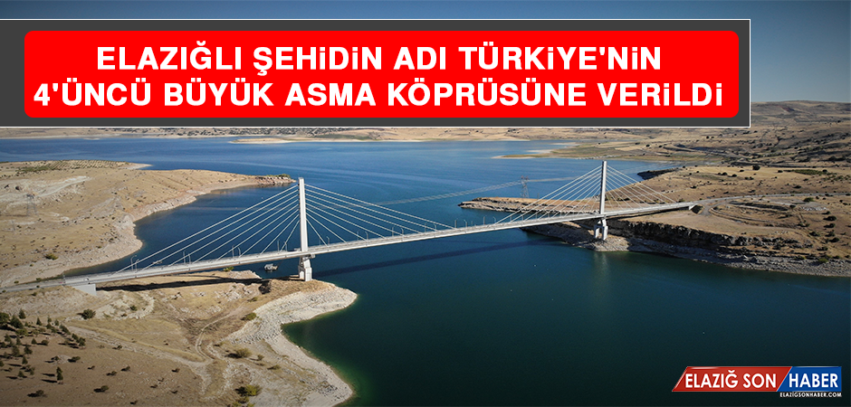 Elazığlı Şehidin Adı Türkiye'nin 4'üncü Büyük Köprüsüne Verildi