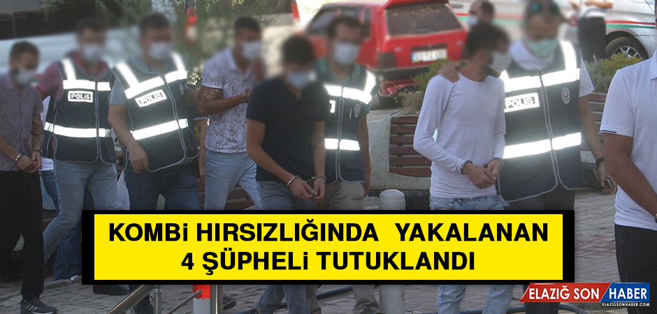 Kombi Hırsızlığında Yakalanan 4 Şüpheli Tutuklandı