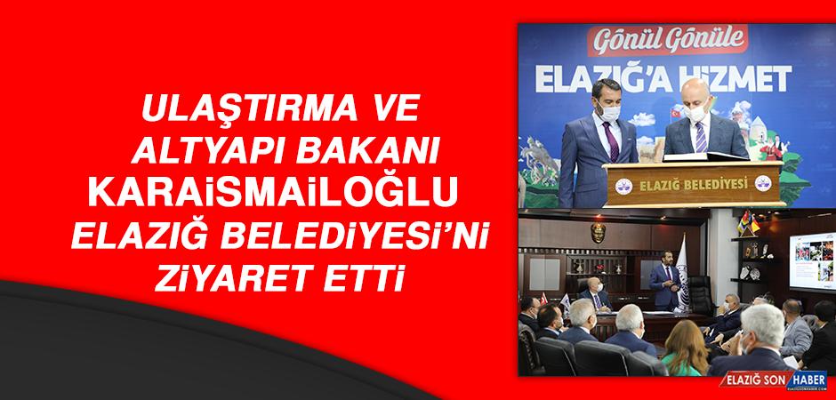 Bakan Karaismailoğlu, Elazığ Belediyesi'ni Ziyaret Etti