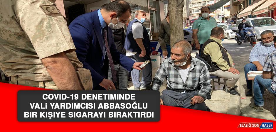 Covid-19 Denetiminde Vali Yardımcısı Abbasoğlu, Bir Kişiye Sigarayı Bıraktırdı