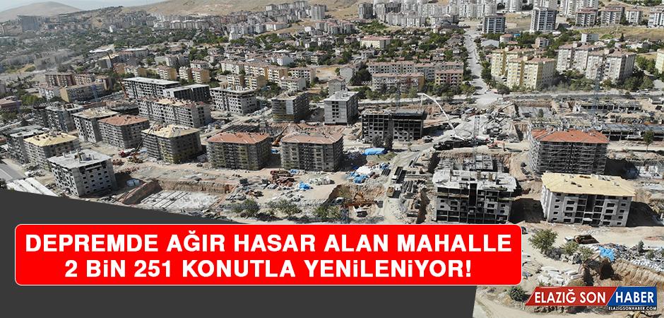 Depremde Ağır Hasar Alan Mahalle, 2 Bin 251 Konutla Yenileniyor