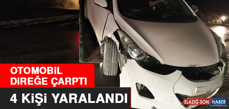 Elazığ'da Otomobil Direğe Çarptı, 4 Kişi Yaralandı