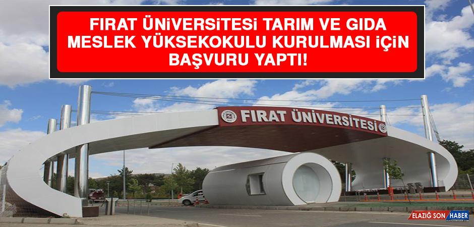 Fırat Üniversitesi Tarım ve Gıda Meslek Yüksekokulu Kurulması İçin Başvuru Yapıldı