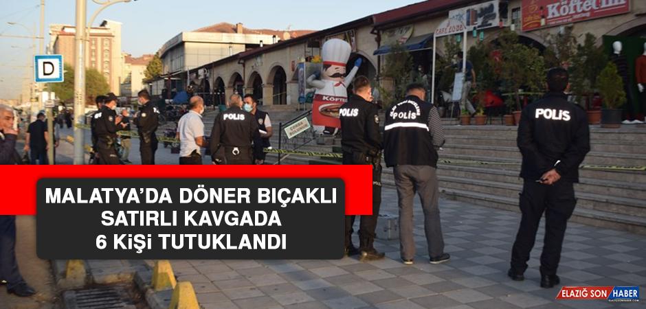 Malatya'da Döner Bıçaklı Satırlı Kavgada 6 Tutuklama