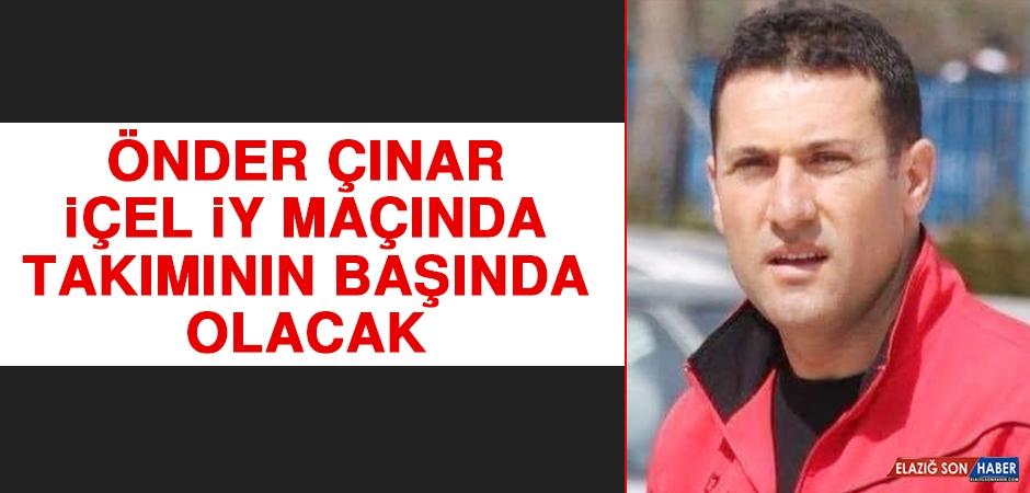 Önder Çınar, İçel İY Maçında Takımının Başında Olacak