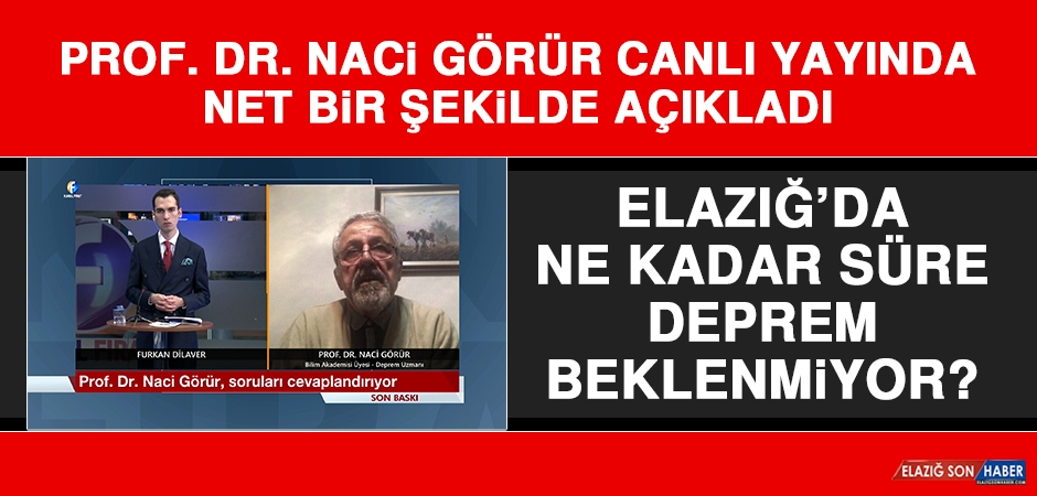 Prof. Dr. Görür Açıkladı! Elazığ'da Ne Kadar Süre Deprem Beklenmiyor?