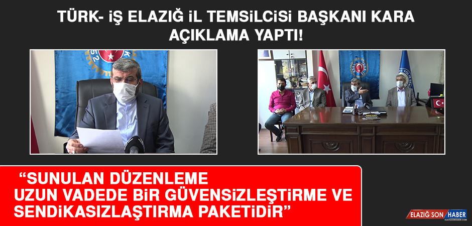 Türk- İş Elazığ İl Temsilcisi Başkanı Kara Açıklama Yaptı