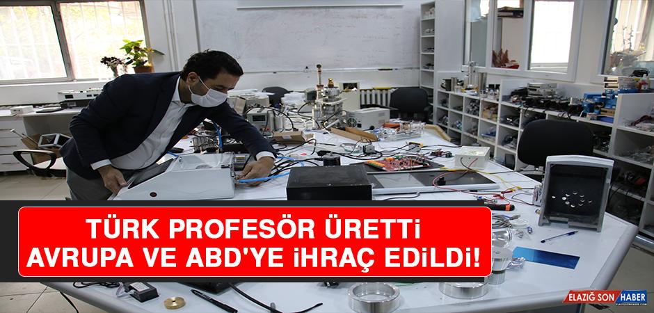 Türk Profesör Üretti, Avrupa ve ABD'ye İhraç Edildi!