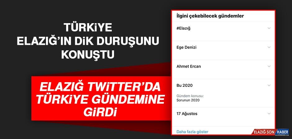 Türkiye; Elazığ'ın Dik Duruşunu Konuştu