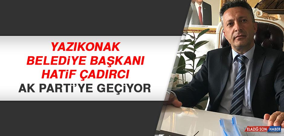 Yazıkonak Belediye Başkanı Çadırcı, AK Partiye Geçiyor