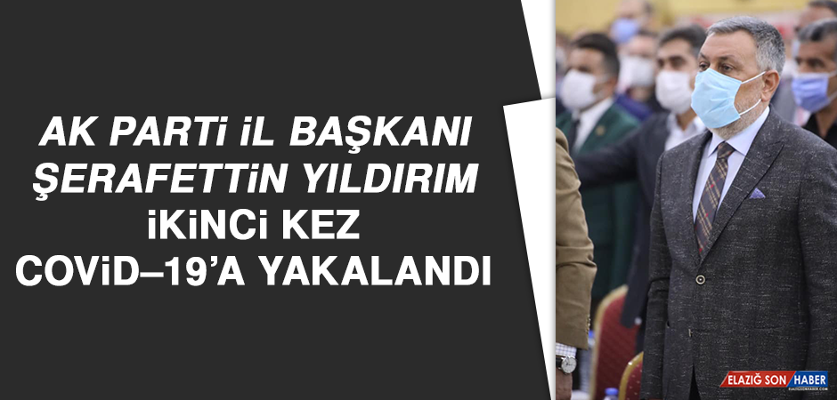AK Parti İl Başkanı Şerafettin Yıldırım, İkinci Kez Covid–19'a Yakalandı