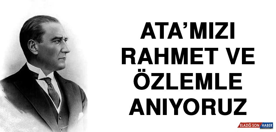Ata'mızı Rahmet ve Özlemle Anıyoruz