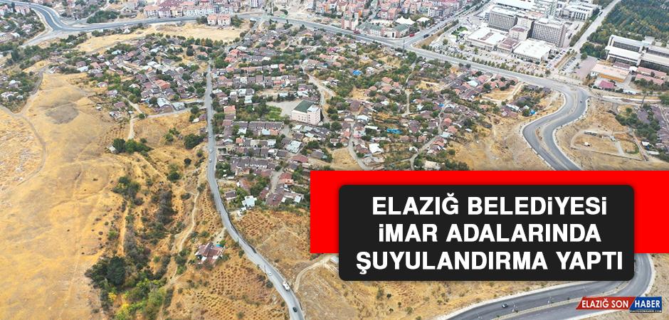 Elazığ Belediyesi İmar Adalarında Şuyulandırma Yaptı