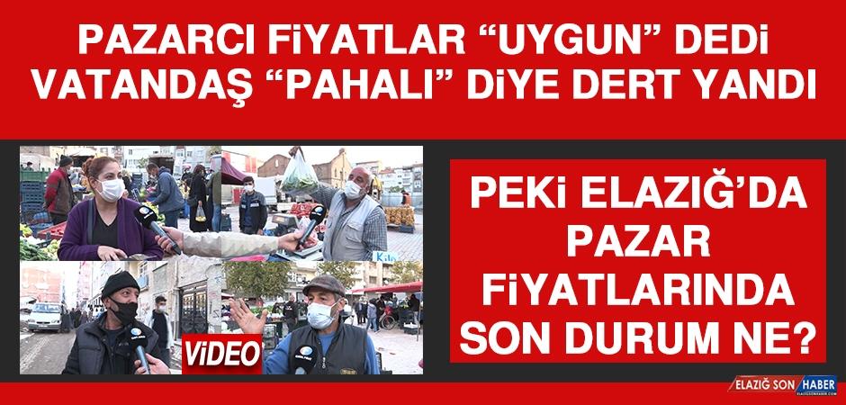 Elazığ'da Pazar Fiyatlarında Son Durum Ne?