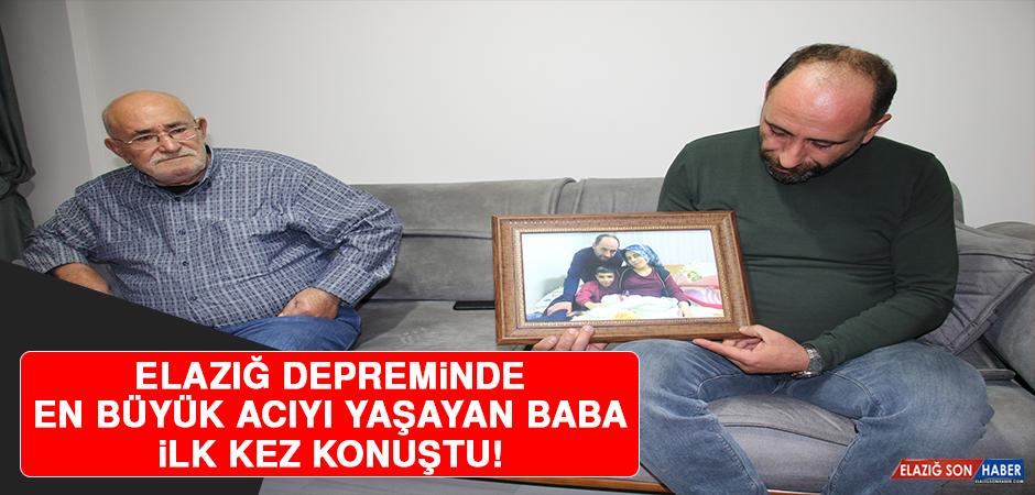 Elazığ Depreminde En Büyük Acıyı Yaşayan Baba İlk Kez Konuştu