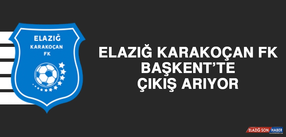 Elazığ Karakoçan FK, Başkent'te Çıkış Arıyor