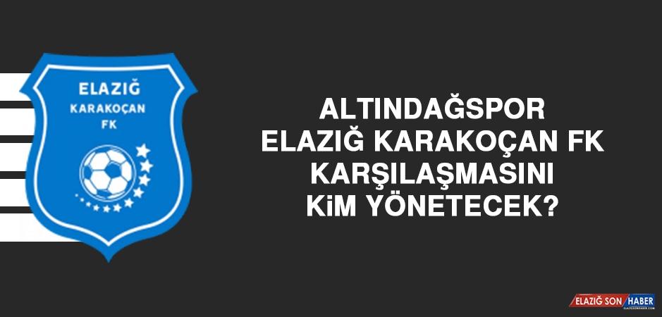 Elazığ Karakoçan FK'nın Maçını Kim Yönetecek?