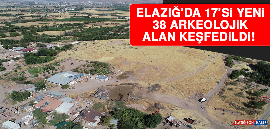 Elazığ'da 17'si Yeni 38 Arkeolojik Alan Keşfedildi