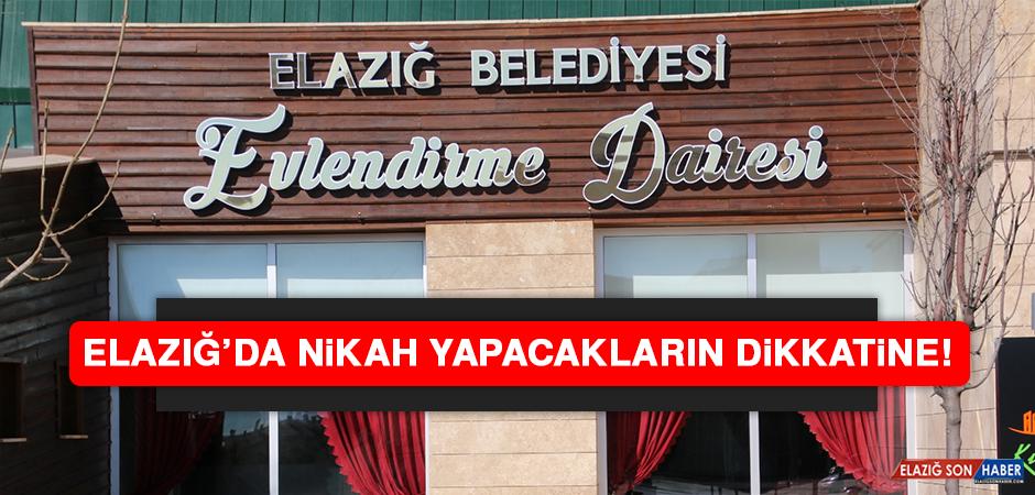 Elazığ'da nikah yapacakların dikkatine!