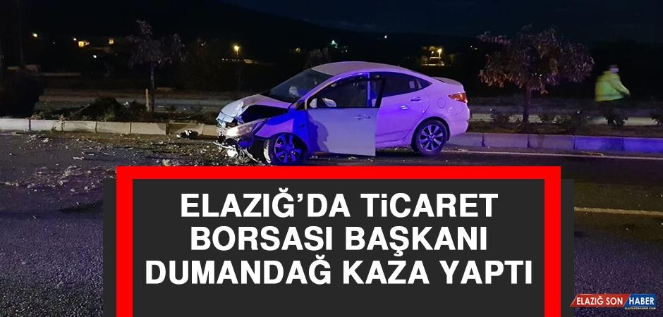 Elazığ'da Ticaret Borsası Başkanı Dumandağ Kaza Yaptı