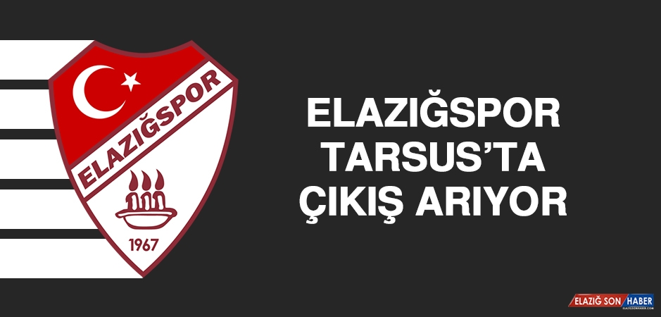Elazığspor, Tarsus'ta Çıkış Arıyor