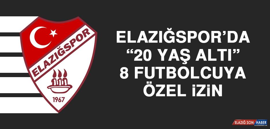 """Elazığspor'da """"20 Yaş Altı"""" 8 Futbolcuya Özel İzin"""