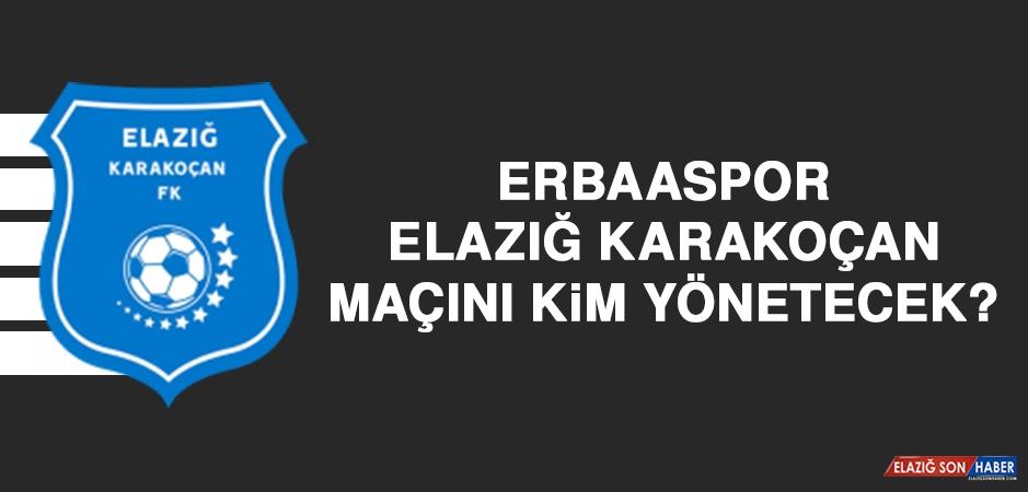 Erbaaspor-Elazığ Karakoçan FK Karşılaşmasını Kim Yönetecek?