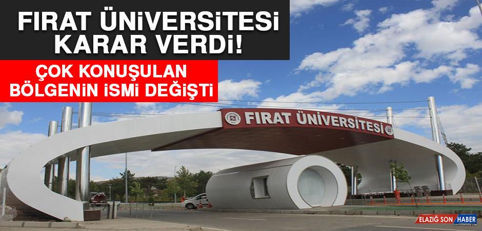 Fırat Üniversitesi Karar Verdi! Çok Konuşulan Bölgenin İsmi Değişti