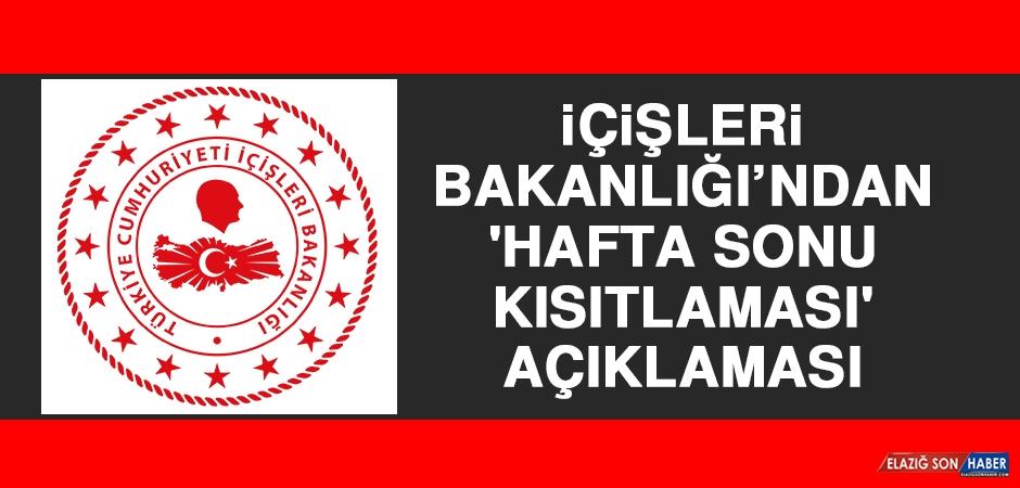 İçişleri Bakanlığı'ndan 'Hafta Sonu Kısıtlaması' Açıklaması