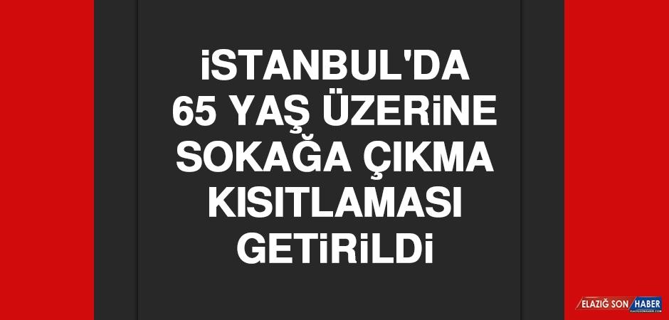 İstanbul'da 65 Yaş Üzerine Sokağa Çıkma Kısıtlaması