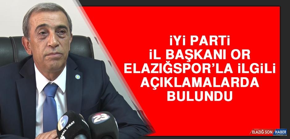 İYİ Parti İl Başkanı Or, Elazığspor'la İlgili Açıklamalarda Bulundu