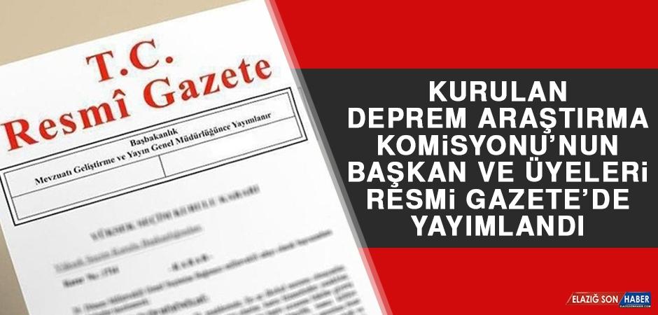 Kurulan Deprem Araştırma Komisyonu'nun Başkan ve Üyeleri Resmî Gazete'de Yayımlandı