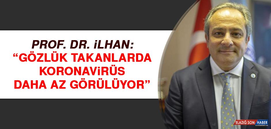 """Prof. Dr. İlhan: """"Gözlük takanlarda koronavirüs daha az görülüyor"""""""