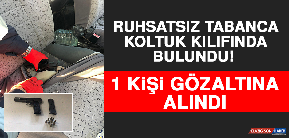 Ruhsatsız Tabanca Koltuk Kılıfında Bulundu! 1 Kişi Gözaltına Alındı