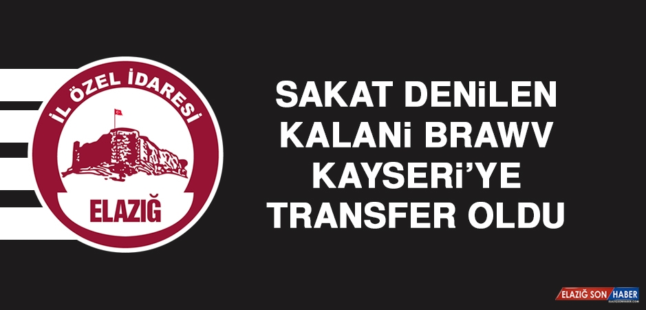 Sakat Denilen Kalani Brawv, Kayseri'ye Transfer Oldu