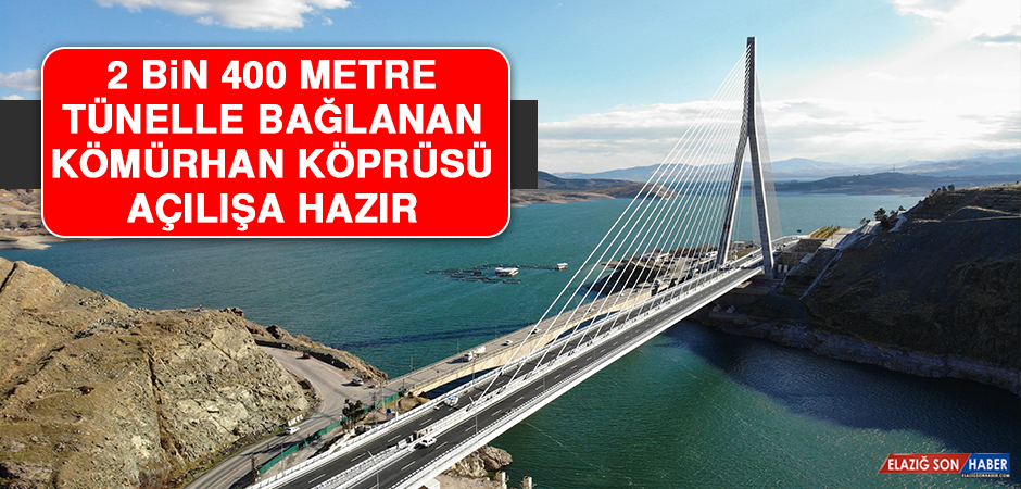2 Bin 400 Metre Tünelle Bağlanan Kömürhan Köprüsü Açılışa Hazır