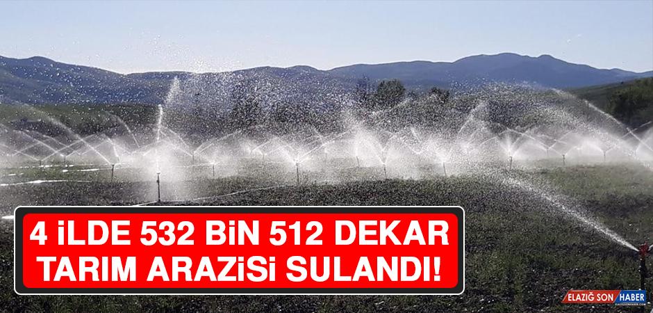 4 İlde 532 Bin 512 Dekar Tarım Arazisi Sulandı