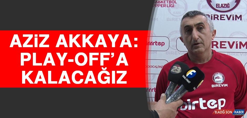 Aziz Akkaya: Play-Off'a Kalacağız