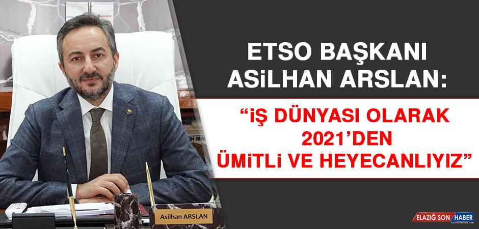 """Başkan Arslan: """"İş dünyası olarak 2021'den ümitli ve heyecanlıyız"""""""