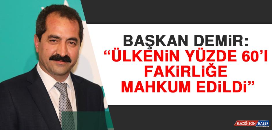 """Başkan Demir, """"Ülkenin' Yüzde 60'ı Fakirliğe Mahkum Edildi"""""""